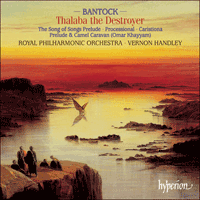 CDA67250 - Bantock: Thalaba the Destroyer & other orchestral works