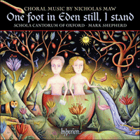 CDA67615 - Maw: One foot in Eden still, I stand & other choral works