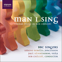 SIGCD100 - Chilcott: Man I sing & other choral works