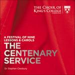A Festival of Nine Lessons & Carols - The Centenary Service