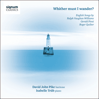 SIGCD314 - Vaughan Williams, Finzi & Quilter: Whither must I wander? & other songs