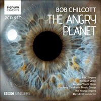 SIGCD422 - Chilcott: The Angry Planet & other choral works