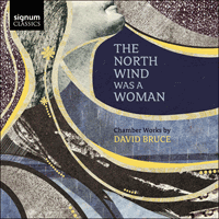 SIGCD599 - Bruce: The north wind was a woman & other chamber music