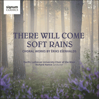 SIGCD603 - Ešenvalds: There will come soft rains & other choral works